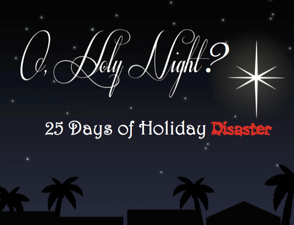 Turning Holiday Hell Into a Heavenly Christmas: 25 Days of Disaster
