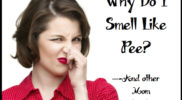 """Why do I smell like pee?"" and other mom questions."